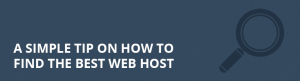 A Simple Tip on How to Find the Best Web Host
