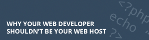 Why Your Web Developer Shouldn't Be Your Web Host